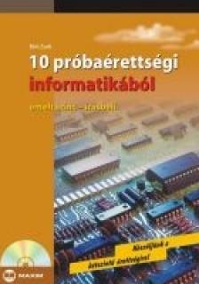 Bíró Zsolt - 10 PRÓBAÉRETTSÉGI INFORMATIKÁBÓL - EMELT SZINT - ÍRÁSBELI