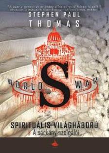 THOMAS, STEPHEN PAUL - World War S - Spirituális világháború - A sárkány szolgálói - A Spirituális világháború-sorozat második kötete