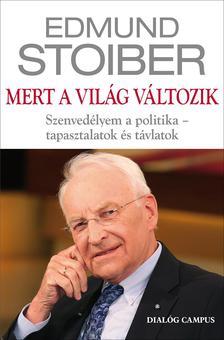 Stoiber, Edmund - Mert a vil�g v�ltozik - Szenved�lyem a politika - tapasztalatok �s t�vlatok