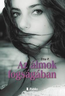 P Etta - Az álmok fogságában [eKönyv: epub, mobi]
