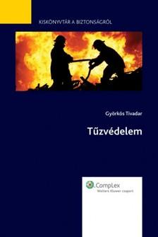 Györkös Tivadar - Tűzvédelem - Kiskönyvtár a biztonságról [eKönyv: epub, mobi]