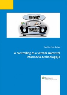 FABRICIUS FERKE GY�RGY - A controlling �s a vezet�i sz�mvitel inform�ci�-technol�gi�ja [eK�nyv: epub, mobi]