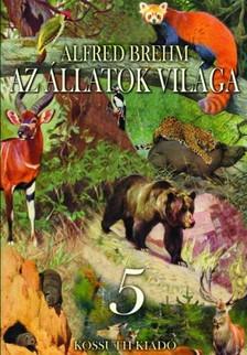 Alfred Brehm - Az állatok világa 5. kötet [eKönyv: epub, mobi]