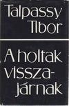 TALPASSY TIBOR - A holtak visszajárnak [antikvár]