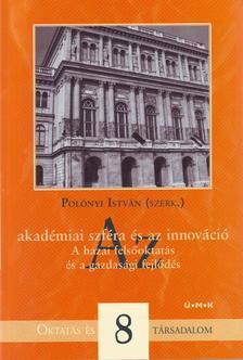 Pol�nyi Istv�n (szerk.) - Az akad�miai szf�ra �s az innov�ci�A hazai fels�oktat�s �s a gazdas�g fejl�d�se