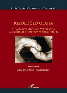 Dobos Károly Dániel - Nagypál Szabolcs(szerk.) - Kizöldülő olajfa. Hivatalos megnyilatkozások a zsidó-keresztény párbeszédben