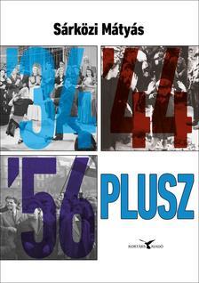 Sárközi Mátyás - '34,'44,'56 - PLUSZ