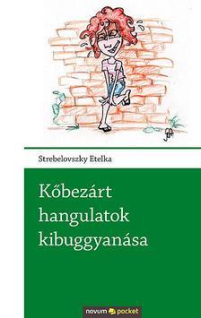 Strebelovszky Etelka - Kőbezárt hangulatok kibuggyanása