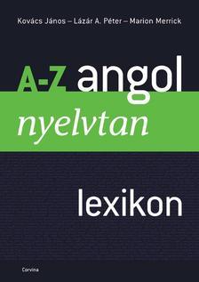 Kov�cs-L�z�r-Merrick - A-Z angol nyelvtani lexikon (�j, �tdolg.)