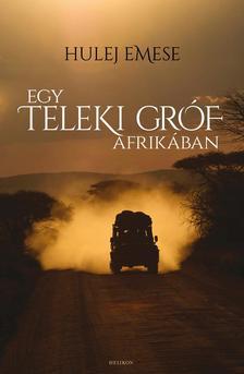 Hulej Emese - Egy Teleki gr�f Afrik�ban