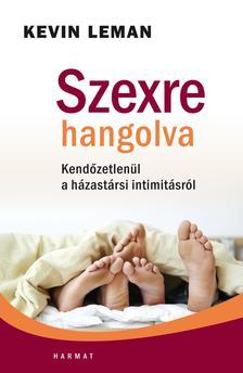 Kevin Leman - Szexre hangolva - Kend�zetlen�l a h�zass�gi intimit�sr�l