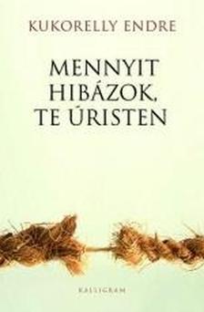 Kukorelly Endre - MENNYIT HIB�ZOK, TE �RISTEN