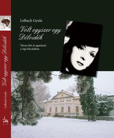 Lelbach Gyula - Volt egyszer egy D�lvid�k  - T�rsas �let �s agar�szat a r�gi B�csk�ban