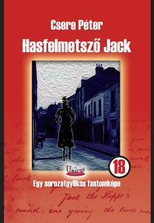 Csere P�ter - Hasfelmetsz� Jack - Egy sorozatgyilkos fantomk�pe