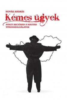 Novák András - Kémes ügyek - avagy akcióban a magyar titkosszolgálatok [eKönyv: epub, mobi]