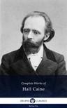 Caine Sir Thomas Henry Hall - Delphi Complete Works of Hall Caine (Illustrated) [eKönyv: epub,  mobi]