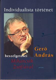 Mihancsik Zsófia (szerk.), Gerő András (szerk.) - Individualista történet - Gerő András beszélgetései Mihancsik Zsófiával