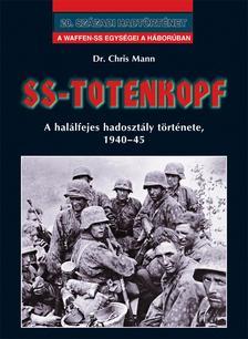 dr. Chris Mann - SS-Totenkopf - A halálfejes hadosztály története, 1940-45