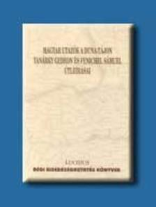Szerk..Miskolczy Ambrus-V.Andr�s J�nos - MAGYAR UTAZ�K A DUNA-T�JON TAN�RKY GEDEON �S FENICHEL S�MUEL