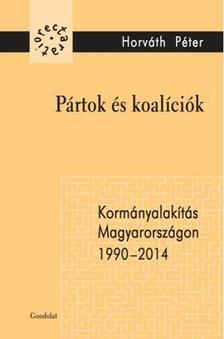 Horváth Péter - Pártok és koalíciók - Kormányalakítás Magyarországon 1990-2014
