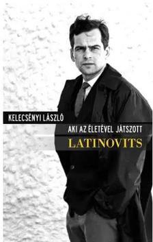 Kelecsényi László - AKI AZ ÉLETÉVEL JÁTSZOTT