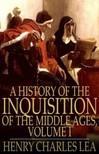 Lea Henry Charles - A History of The Inquisition of The Middle Ages,  Volume I [eKönyv: epub,  mobi]