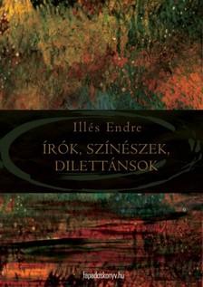 Illés Endre - Írók, színészek, dilettánsok [eKönyv: epub, mobi]