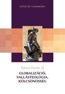 Patsch Ferenc - Globaliz�ci�, vall�steol�gia, k�lcs�n�ss�g