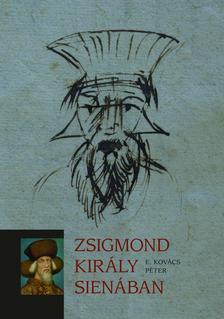 E. Kov�cs P�ter - Zsigmond kir�ly Sien�ban