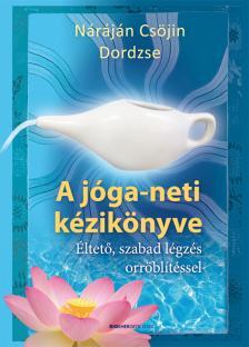 Náráján Csöjin Dordzse - A jóga-neti kézikönyve - Éltető, szabad légzés orröblítéssel