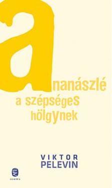 Viktor Pelevin - Anan�szl� a sz�ps�ges h�lgynek