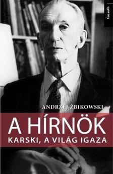 Andrzej Zbikowski - A h�rn�k - Karski, a vil�g igaza  [eK�nyv: epub, mobi]