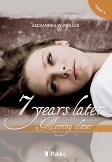 Alexandra W. M�ller - 7 years later III. - Moving closer [eK�nyv: epub, mobi]