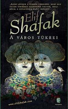 Elif shafak - A város tükrei