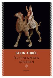 Stein Aurél - Ősi ösvényeken Ázsiában