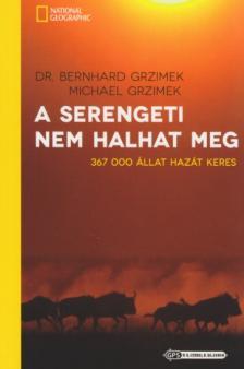 GRZIMEK, BERNHARD DR. - GRZIMEK, MICHEL - A Serengeti nem halhat meg - 367 000 �llat haz�t keres