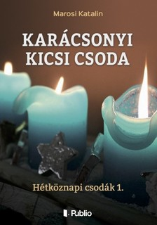Katalin Marosi - Karácsonyi kicsi csoda - Hétköznapi csodák 1. [eKönyv: epub, mobi]