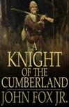 Jr. John Fox, - A Knight of the Cumberland [eK�nyv: epub,  mobi]