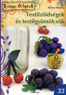 KŐRÖSI BLANKA - Textilzöldségek és textilgyümölcsök