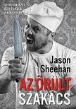 Jason Sheehan - Az �r�lt szak�cs -Szerelem,  szex,  �let �s hal�l a konyh�ban