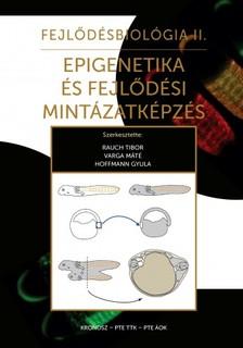 Varga M�t�, Hoffmann Gyula Rauch Tibor, - Fejl�d�sbiol�gia II. - Epigenetika �s fejl�d�si mint�zatk�pz�s [eK�nyv: epub, mobi]