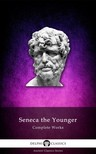 Younger Seneca the - Delphi Complete Works of Seneca the Younger (Illustrated) [eK�nyv: epub,  mobi]