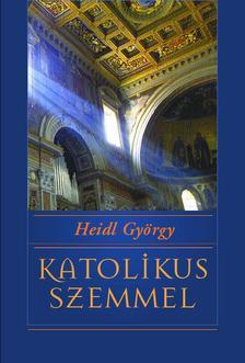 Heidl György - KATOLIKUS SZEMMEL NET-LAPOK