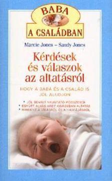 JONES, MARICE-JONES, SANDY - K�rd�sek �s v�laszok az altat�sr�l - Hogy a baba �s a csal�d is j�l aludjon