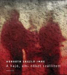 Horváth László Imre - A hajó, ami nőket szállított [eKönyv: epub, mobi]