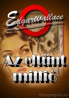 Edgar Wallace - Az eltűnt millió [eKönyv: epub, mobi]