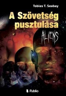 Seabay Tobias T. - A Szövetség pusztulása - Aliens [eKönyv: epub, mobi]