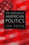 ROPER, JON - The Contours of American Politics [antikvár]