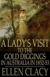 Clacy Ellen - A Lady's Visit to the Gold Diggings of Australia in 1852-53 [eK�nyv: epub,  mobi]