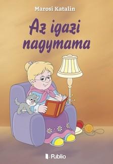 Katalin Marosi - Az igazi nagymama [eK�nyv: epub, mobi]